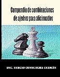 Compendio de combinaciones de ajedrez para aficionados (Spanish Edition)