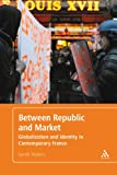 Between Republic and Market: Globalization and Identity in Contemporary France (1441172084) by Waters, Sarah