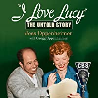 I Love Lucy: The Untold Story (       UNABRIDGED) by Jess Oppenheimer, Gregg Oppenheimer Narrated by Larry Dobkin, Lucille Ball, Desi Arnaz, Vivian Vance, William Frawley, Richard Denning, Gale Gordon, Bea Benaderet, Bob LeMond, Frank Nelson