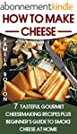 How To Make Cheese: 7 Tasteful Gourme...