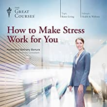 How to Make Stress Work for You Audiobook by  The Great Courses Narrated by Professor Kimberlee Bethany Bonura, PhD