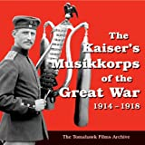 WW-I German Military Music - The Kaiser's Musikkorps 1914-1918by Various