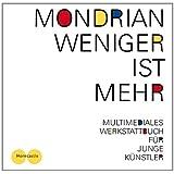 Weniger ist mehr: Mondrian für junge Künstler. Offizieller Ausstellungsführer für Jugendliche mit Audioguide zur...