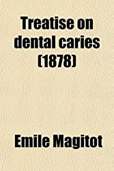 Treatise on Dental Caries; Experimental and Therapeutic Investigations