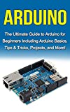 Arduino: The Ultimate Guide to Arduino for Beginners Including Arduino Basics, Tips & Tricks, Projects, and More! (English Edition)