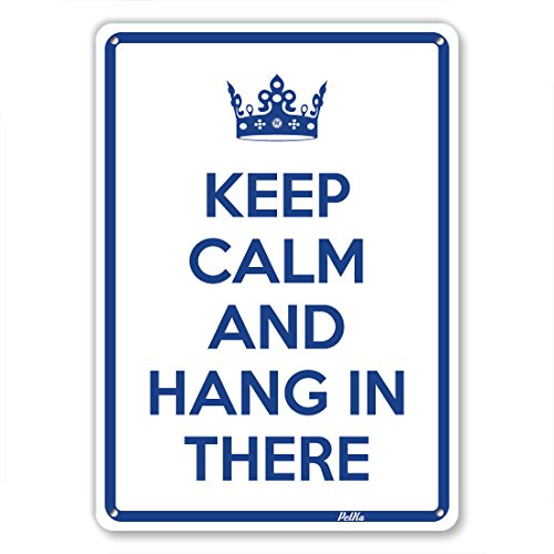 """Keep Calm And Hang In There"" 10""X14"" Aluminum Sign"