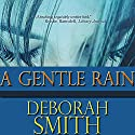 A Gentle Rain Audiobook by Deborah Smith Narrated by Suzy Harbulak