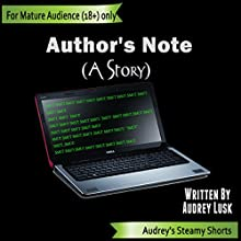 Author's Note: Audrey's Steamy Shorts, Book 2 (       UNABRIDGED) by Audrey Lusk Narrated by Audrey Lusk