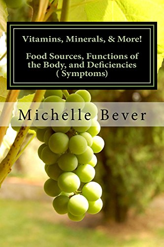 Book: Vitamins, Minerals, & More! - Food Groups, Functions of the Body, and Deficiencies (Symptoms) by Michelle J. Bever
