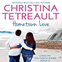Hometown Love: Love on the North Shore, Book 2 Audiobook by Christina Tetreault Narrated by Em Eldridge
