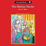The Matisse Stories | A. S. Byatt