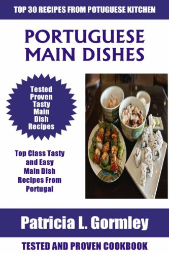 Top 30 Tasty, Healthy and Easy Portuguese Main Dish Recipes For Healthy Family by Patricia L. Gormley