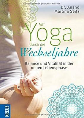 Mit Yoga durch die Wechseljahre: Balance und Vitalität in der neuen Lebensphase