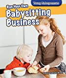 Run Your Own Babysitting Business (Young Entrepreneurs)
