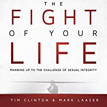The Fight of Your Life: Manning Up to the Challenge of Sexual Integrity | Livre audio Auteur(s) : Tim Clinton, Mark Laaser Narrateur(s) : Troy Klein