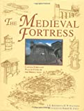 The Medieval Fortress: Castles, Forts and Walled Cities of the Middle Ages (1580970621) by Kaufmann, J.E.