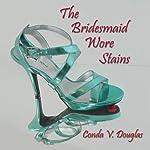 The Bridesmaid Wore Stains | Conda V. Douglas