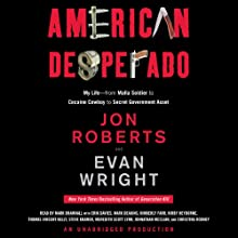 American Desperado: My Life - From Mafia Soldier to Cocaine Cowboy to Secret Government Asset (       UNABRIDGED) by Jon Roberts, Evan Wright Narrated by Mark Bramhall