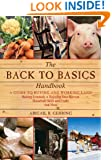 The Back to Basics Handbook: A Guide to Buying and Working Land, Raising Livestock, Enjoying Your Harvest, Household Skills and Crafts, and More (The Handbook Series)