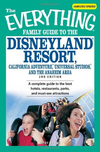 The Everything Family Guide to the Disneyland Resort, California Adventure, Universal Studios, and the Anaheim Area: A complete guide to the best ... attractions (Everything (History & Travel))