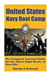 United States Navy Boot Camp: The Complete Survival Guide for the Worst Eight Weeks of your Life! (The United States Navy!) (Volume 1)