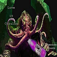 Love Is Cthulhu Audiobook by Amanda Lash Narrated by Cherise Knapp