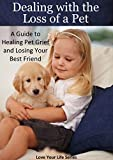 Dealing with the Loss of a Pet: A Guide to Healing Pet Grief and Losing Your Best Friend (Grief, Pet Loss, loss of a pet)