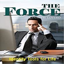 The Force: Identify Tools for Life (       UNABRIDGED) by Kenneth Lovero Narrated by Steve Ryan