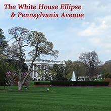 The White House Ellipse & Pennsylvania Avenue Walking Tour by Maureen Reigh Quinn Narrated by Maureen Reigh Quinn