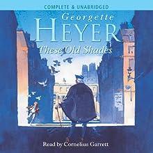These Old Shades (       UNABRIDGED) by Georgette Heyer Narrated by Cornelius Garrett