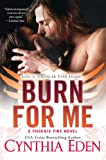 Burn For Me (Phoenix Fire Novel)