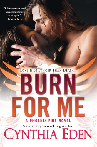 Burn For Me (Phoenix Fire) by Cynthia Eden
