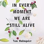 In Every Moment We Are Still Alive   Tom Malmquist,Henning Koch - translator