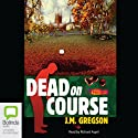 Dead on Course (       UNABRIDGED) by J. M. Gregson Narrated by Richard Aspel
