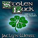 Stolen Luck: The Luck Series, Book 1 Audiobook by Jaclyn Weist Narrated by Amy Hilburn