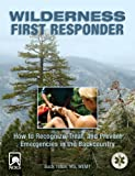 Wilderness First Responder, 3rd: How to Recognize, Treat, and Prevent Emergencies in the Backcountry (Wilderness First Responder: How to Recognize, Treat, &)