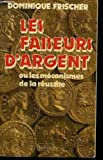 img - for Les faiseurs d'argent, ou, Les mecanismes de la reussite (French Edition) book / textbook / text book