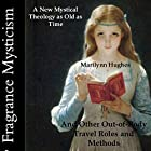 Fragrance Mysticism: And Other Out-of-Body Travel Roles and Methods Hörbuch von Marilynn Hughes Gesprochen von: Rebecca Lynn Bedford