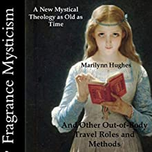 Fragrance Mysticism: And Other Out-of-Body Travel Roles and Methods Audiobook by Marilynn Hughes Narrated by Rebecca Lynn Bedford