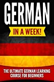 German in a Week!: The Ultimate German Learning Course for Beginners (English Edition)