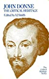 John Donne: The Critical Heritage (The Critical Heritage Series) (0710082428) by Smith, A. J.