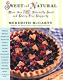 img - for By Meredith McCarty Sweet and Natural: More Than 120 Naturally Sweet and Dairy-Free Desserts (1st First Edition) [Hardcover] book / textbook / text book