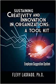 Sustaining Creativity And Innovation In Organizations: A Tool Kit: Employee Suggestion System
