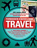 Forbidden Knowledge - Travel: 101 Things NOT Every Traveler Should Know How to Do (1440501998) by Powell, Michael