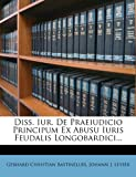 img - for Diss. Iur. De Praeiudicio Principum Ex Abusu Iuris Feudalis Longobardici... book / textbook / text book
