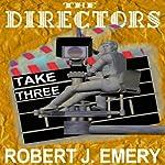 The Directors: Take Three | Robert J. Emery