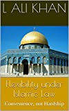 Flexibility under Islamic Law: Convenience, not Hardship