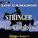 Stringer and the Wild Bunch: Stringer, Book 5 (       UNABRIDGED) by Lou Cameron Narrated by Peter Berkrot