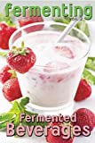 Fermenting vol. 2: Fermented Beverages