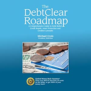 The DebtClear Roadmap: A Comprehensive Guide to Debt Relief, Credit Repair, Asset Protection, and Creditor Lawsuits | [Michael Croix]